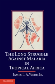The Long Struggle against Malaria in Tropical Africa, Hardback Book
