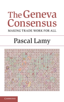 The Geneva Consensus : Making Trade Work for All, Hardback Book