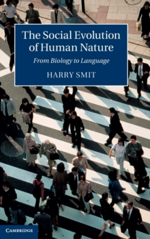 The Social Evolution of Human Nature : From Biology to Language, Hardback Book