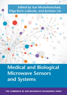 The Cambridge RF and Microwave Engineering Series : Medical and Biological Microwave Sensors and Systems, Hardback Book