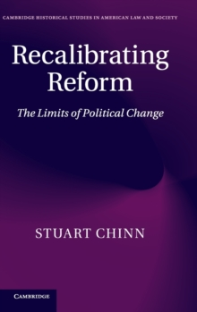 Cambridge Historical Studies in American Law and Society : Recalibrating Reform: The Limits of Political Change, Hardback Book