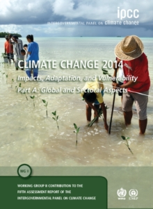 Climate Change 2014 - Impacts, Adaptation and Vulnerability: Part A: Global and Sectoral Aspects : Global and Sectoral Aspects Volume 1, Hardback Book