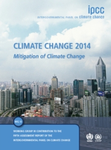 Climate Change 2014: Mitigation of Climate Change : Working Group III Contribution to the IPCC Fifth Assessment Report, Hardback Book