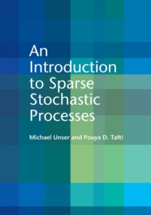 An Introduction to Sparse Stochastic Processes, Hardback Book