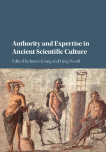 Authority and Expertise in Ancient Scientific Culture, Hardback Book