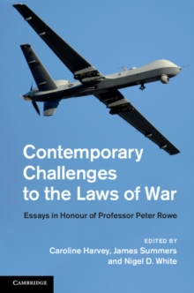 Contemporary Challenges to the Laws of War : Essays in Honour of Professor Peter Rowe, Hardback Book