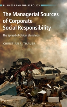 Business and Public Policy : The Managerial Sources of Corporate Social Responsibility: The Spread of Global Standards, Hardback Book