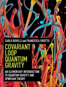 Covariant Loop Quantum Gravity : An Elementary Introduction to Quantum Gravity and Spinfoam Theory, Hardback Book