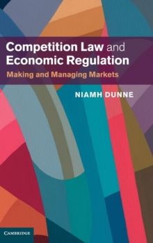 Competition Law and Economic Regulation : Making and Managing Markets, Hardback Book