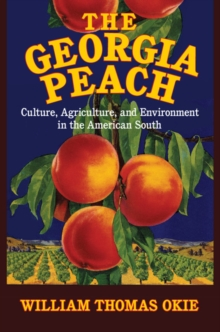 The Georgia Peach : Culture, Agriculture, and Environment in the American South, Hardback Book
