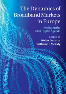 The Dynamics of Broadband Markets in Europe : Realizing the 2020 Digital Agenda, Hardback Book