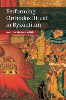 Performing Orthodox Ritual in Byzantium, Hardback Book