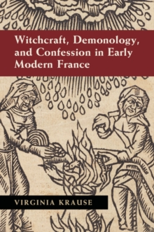 Witchcraft, Demonology, and Confession in Early Modern France, Hardback Book