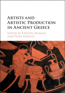 Artists and Artistic Production in Ancient Greece, Hardback Book