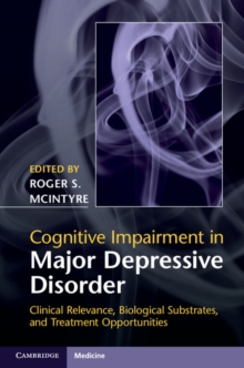 Cognitive Impairment in Major Depressive Disorder : Clinical Relevance, Biological Substrates, and Treatment Opportunities, Hardback Book