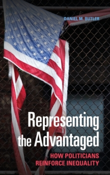Representing the Advantaged : How Politicians Reinforce Inequality, Hardback Book