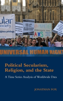 Cambridge Studies in Social Theory, Religion and Politics : Political Secularism, Religion, and the State: A Time Series Analysis of Worldwide Data, Hardback Book