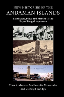 New Histories of the Andaman Islands : Landscape, Place and Identity in the Bay of Bengal, 1790-2012, Hardback Book