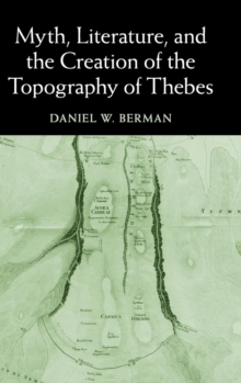Myth, Literature, and the Creation of the Topography of Thebes, Hardback Book
