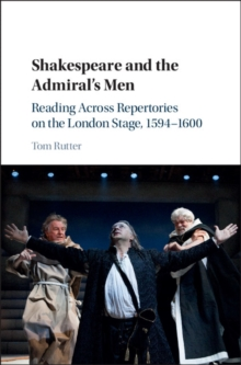 Shakespeare and the Admiral's Men : Reading across Repertories on the London Stage, 1594-1600, Hardback Book