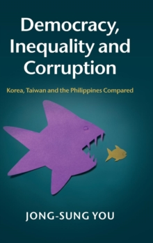 Democracy, Inequality and Corruption : Korea, Taiwan and the Philippines Compared, Hardback Book