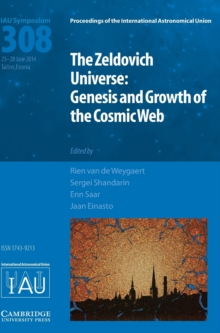 Proceedings of the International Astronomical Union Symposia and Colloquia : The Zeldovich Universe (IAU S308): Genesis and Growth of the Cosmic Web, Hardback Book