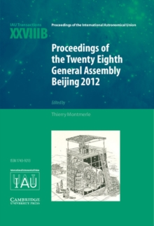 Proceedings of the Twenty-Eighth General Assembly Beijing 2012 : Transactions of the International Astronomical Union XXVIIIB, Hardback Book