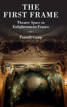 The First Frame : Theatre Space in Enlightenment France, Hardback Book