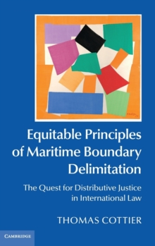 Equitable Principles of Maritime Boundary Delimitation : The Quest for Distributive Justice in International Law, Hardback Book