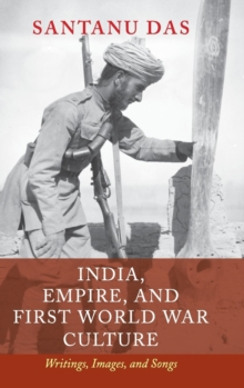 India, Empire, and First World War Culture : Writings, Images, and Songs, Hardback Book