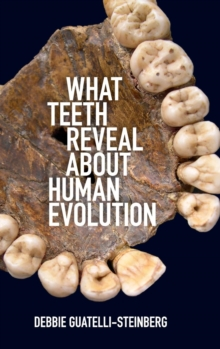 What Teeth Reveal about Human Evolution, Hardback Book