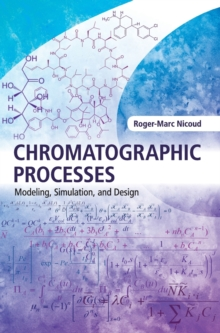 Cambridge Series in Chemical Engineering : Chromatographic Processes: Modeling, Simulation, and Design, Hardback Book