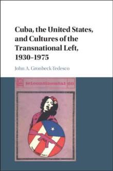 Cuba, the United States, and Cultures of the Transnational Left, 1930-1975, Hardback Book