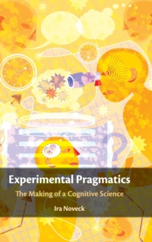 Experimental Pragmatics : The Making of a Cognitive Science, Hardback Book