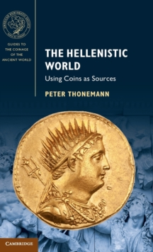 Guides to the Coinage of the Ancient World : The Hellenistic World: Using Coins as Sources, Hardback Book
