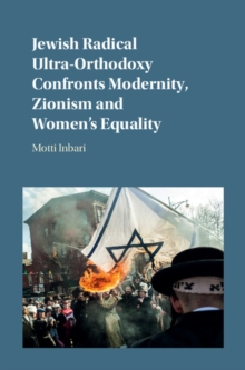 Jewish Radical Ultra-Orthodoxy Confronts Modernity, Zionism and Women's Equality, Hardback Book