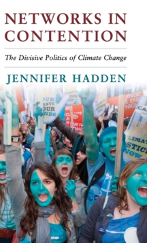 Cambridge Studies in Contentious Politics : Networks in Contention: The Divisive Politics of Climate Change, Hardback Book