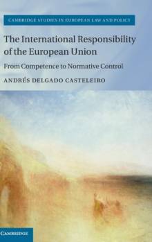 The International Responsibility of the European Union : From Competence to Normative Control, Hardback Book