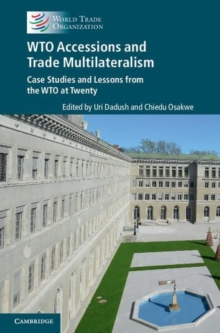 WTO Accessions and Trade Multilateralism : Case Studies and Lessons from the WTO at Twenty, Hardback Book