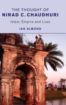 The Thought of Nirad C. Chaudhuri : Islam, Empire and Loss, Hardback Book