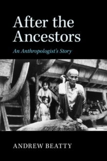 After the Ancestors : An Anthropologist's Story, Hardback Book