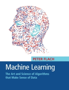 Machine Learning : The Art and Science of Algorithms that Make Sense of Data, Hardback Book