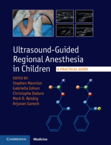 Ultrasound-Guided Regional Anesthesia in Children : A Practical Guide, Hardback Book