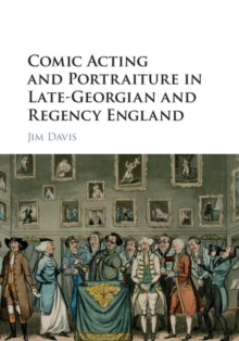 Comic Acting and Portraiture in Late-Georgian and Regency England, Hardback Book