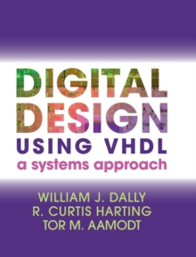 Digital Design Using VHDL : A Systems Approach, Hardback Book