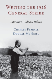 Writing the 1926 General Strike : Literature, Culture, Politics, Hardback Book