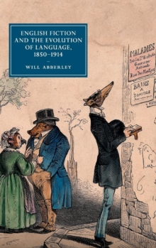 Cambridge Studies in Nineteenth-Century Literature and Culture : English Fiction and the Evolution of Language, 1850-1914 Series Number 101, Hardback Book