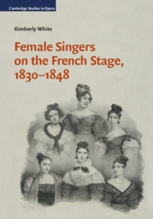 Female Singers on the French Stage, 1830-1848, Hardback Book