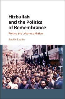 Hizbullah and the Politics of Remembrance : Writing the Lebanese Nation, Hardback Book