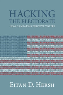 Hacking the Electorate : How Campaigns Perceive Voters, Hardback Book